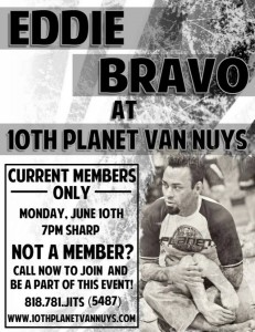Eddie Bravo will be teaching at 10th Planet Jiu Jitsu Van Nuys June 10th, 2013